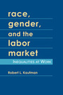Race, Gender, and the Labor Market: Inequalities at Work