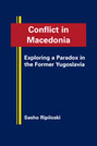 Conflict in Macedonia: Exploring a Paradox in the Former Yugoslavia