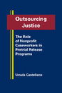 Outsourcing Justice: The Role of Nonprofit Caseworkers in Pretrial Release Programs