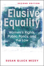 Elusive Equality: Women's Rights, Public Policy, and the Law, 2nd edition
