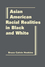 Asian American Racial Realities in Black and White