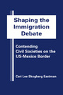 Shaping the Immigration Debate: Contending Civil Societies on the US-Mexico Border