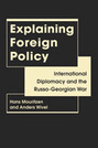 Explaining Foreign Policy: International Diplomacy and the Russo-Georgian War