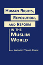 Human Rights, Revolution, and Reform in the Muslim World