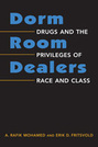Dorm Room Dealers: Drugs and the Privileges of Race and Class