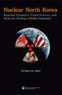 Nuclear North Korea: Regional Dynamics, Failed Policies, and Ideas for Ending a Global Stalemate