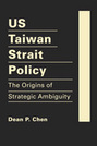 US Taiwan Strait Policy: The Origins of Strategic Ambiguity