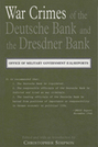 War Crimes of the Deutsche Bank and the Dresdner Bank: Office of Military Government (U.S.) Reports