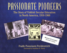 Passionate Pioneers: The Story of Yiddish Secular Education in North America, 1910-1960