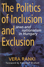 The Politics of Inclusion and Exclusion: Jews and Nationalism in Hungary