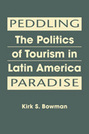 Peddling Paradise: The Politics of Tourism in Latin America