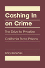 Cashing In on Crime: The Drive to Privatize California State Prisons