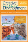 Creative Capacity Development: Learning to Adapt in Development Practice
