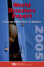 World Disasters Report 2005: Focus on Information in Disasters