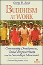 Buddhism at Work: Community Development, Social Empowerment and the Sarvodaya Movement