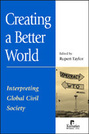 Creating a Better World: Interpreting Global Civil Society