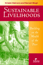 Sustainable Livelihoods: Building on the Wealth of the Poor