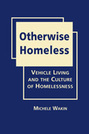 Otherwise Homeless: Vehicle Living and the Culture of Homelessness