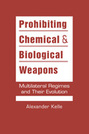 Prohibiting Chemical and Biological Weapons: Multilateral Regimes and Their Evolution