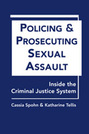 Policing and Prosecuting Sexual Assault: Inside the Criminal Justice System