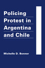Policing Protest in Argentina and Chile