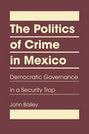 The Politics of Crime in Mexico: Democratic Governance in a Security Trap