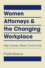 Women Attorneys and the Changing Workplace: High Hopes, Mixed Outcomes