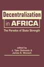 Decentralization in Africa: The Paradox of State Strength