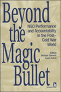 Beyond the Magic Bullet: NGO Performance and Accountability in the Post–Cold War World