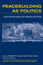 Peacebuilding as Politics: Cultivating Peace in Fragile Societies
