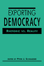 Exporting Democracy: Rhetoric vs. Reality