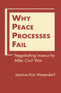 Why Peace Processes Fail: Negotiating Insecurity After Civil War