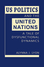 US Politics and the United Nations: A Tale of Dysfunctional Dynamics