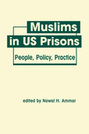 Muslims in US Prisons: People, Policy, Practice