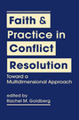 Faith and Practice in Conflict Resolution: Toward a Multidimensional Approach