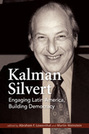 Kalman Silvert: Engaging Latin America, Building Democracy