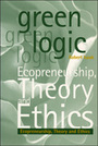 Green Logic: Ecopreneurship, Theory, and Ethics