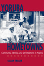 Yoruba Hometowns: Community, Identity, and Development in Nigeria
