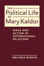 The Political Life of Mary Kaldor: Ideas and Action in International Relations