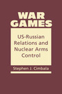 War Games:  US-Russian Relations and Nuclear Arms Control