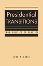 Presidential Transitions: From Politics to Practice