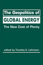 The Geopolitics of Global Energy: The New Cost of Plenty