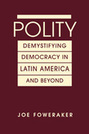 Polity: Demystifying Democracy in Latin America and Beyond