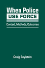 When Police Use Force: Context, Methods, Outcomes
