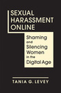 Sexual Harassment Online: Shaming and Silencing Women in the Digital Age