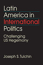 Latin America in International Politics: Challenging US Hegemony