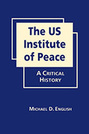The US Institute of Peace: A Critical History