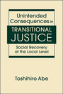 Unintended Consequences in Transitional Justice: Social Recovery at the Local Level
