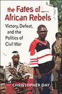 The Fates of African Rebels: Victory, Defeat, and the Politics of Civil War