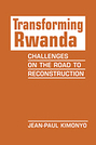 Transforming Rwanda: Challenges on the Road to Reconstructions